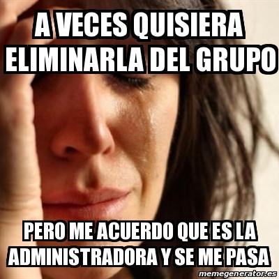 memes de administradores - quisiera elminar el grupo