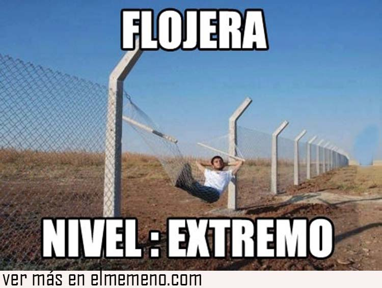 memes de flojera - nivel extremo de flojera