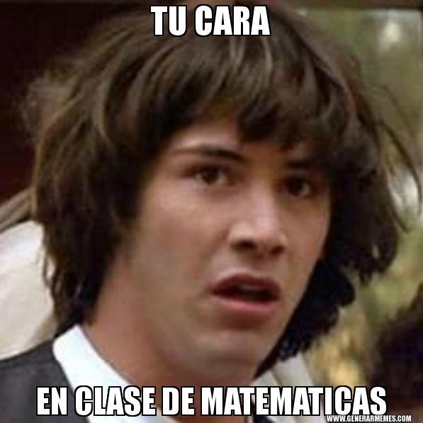 memes de matematicas - tu cara en clase