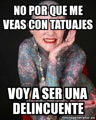 memes de tatuajes - no soy delincuente por que tengo un tatuaje
