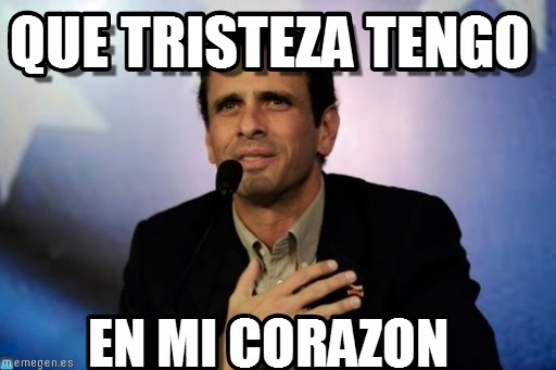 memes de tristeza - capriles que tristeza tengo