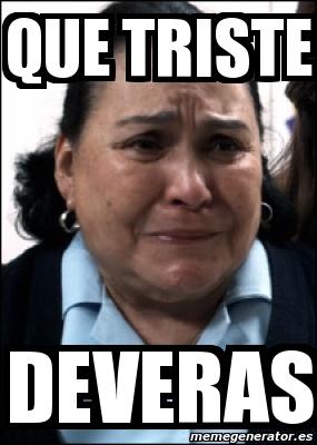 memes de tristeza - mujer muy triste de veras