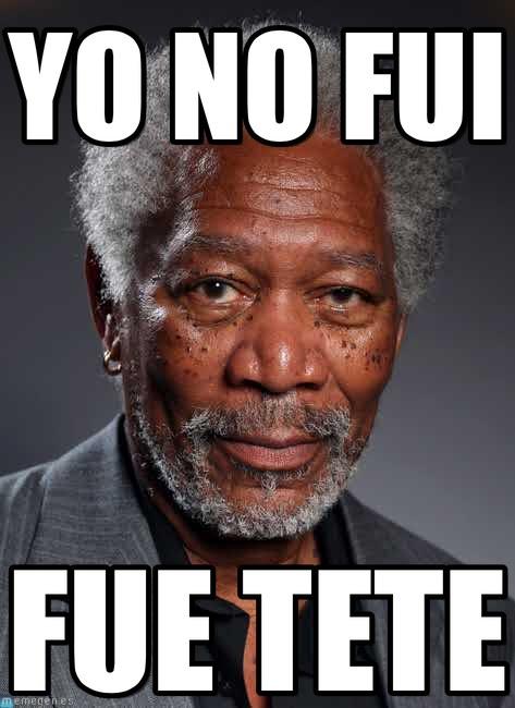 memes de yo no fui - morgan freeman