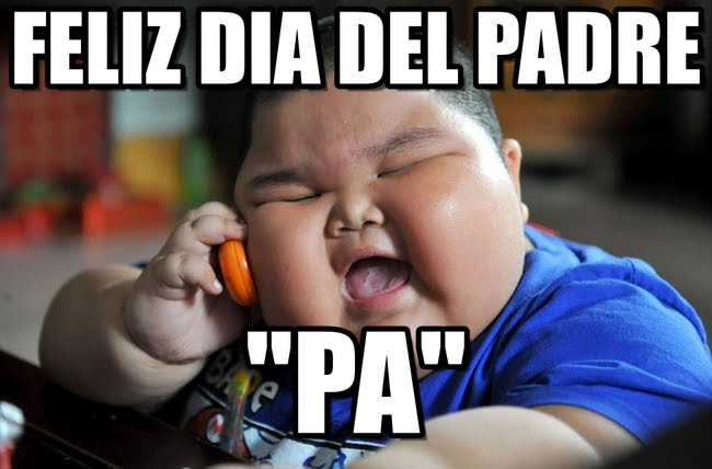 memes del dia del padre - niño gordito felicitando
