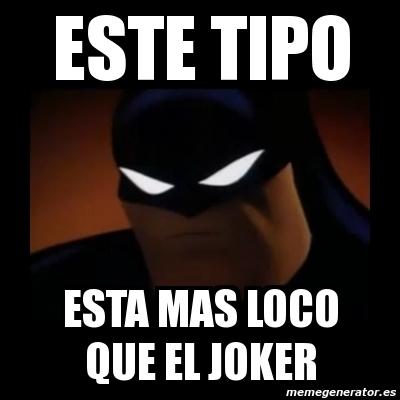 memes de batman - estas mas loco que el joker