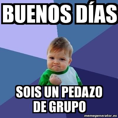 memes de buenos dias grupo - pedazo de grupo