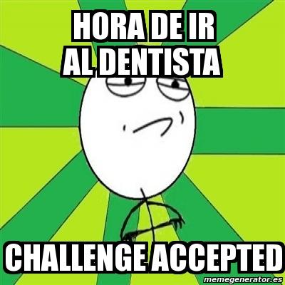 memes de dentistas - hora de ir al dentista