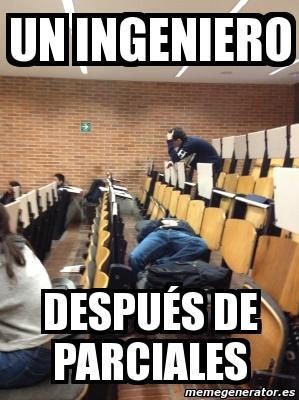 memes de ingenieros - despues de las parciales
