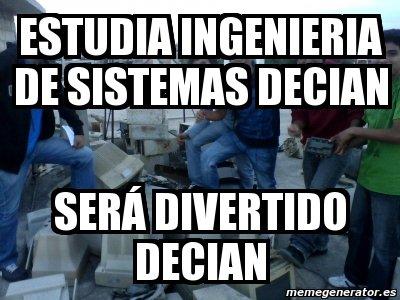 memes de ingenieros - estudia sera divertido decian