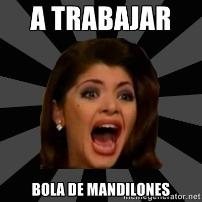 memes de mandilones - a trabajr mandilones