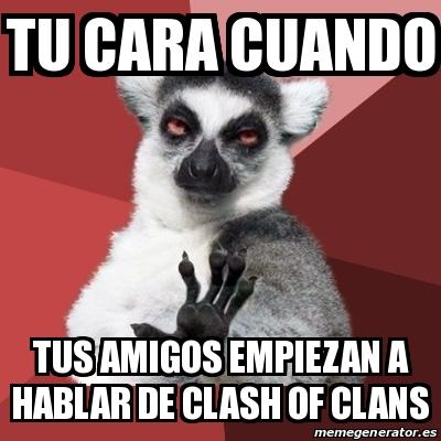 memes de clash of clans - cuando te hablan del clash
