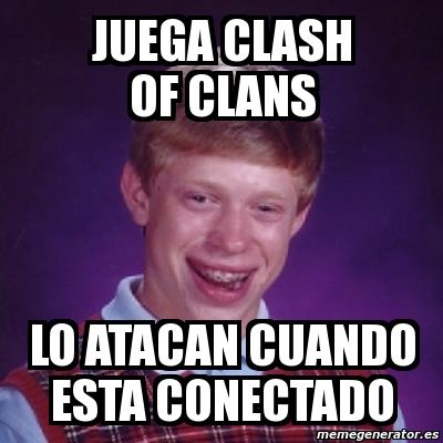 memes de clash of clans - lo atacan cuando esta conectado