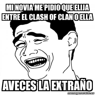 memes de clash of clans - mi novia y el juego