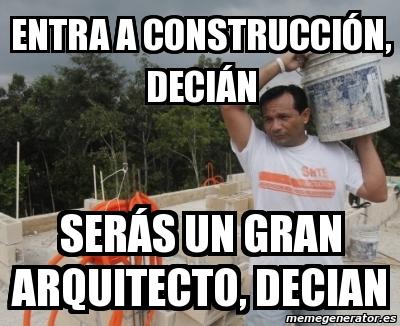memes de arquitecto - entra a la construccion