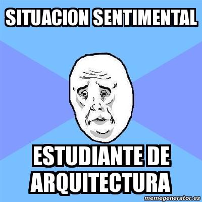 memes de arquitecto - situacion sentimental