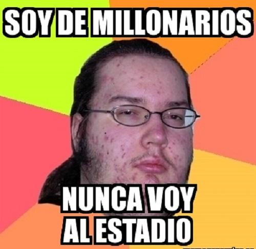 memes de millonarios - nunca va al estadio
