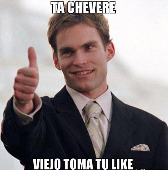 memes-de-toma-tu-like-ta-chevere